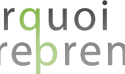 Pourquoi entreprendre : blog entrepreneuriat et business